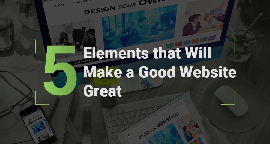 For every website there are good and bad elements. In this post we outline 5 elements that will make your good website great